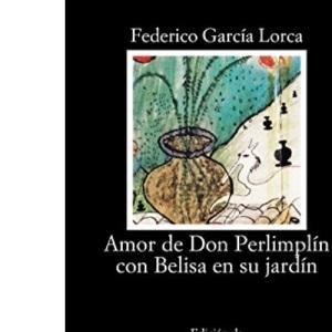 Amor De Don Perlimplin Con Belisa En Su Jardin: Amor De Don Perlimplin Con Belisa En Su Jardin (Letras Hispanicas/ Hispanic Writings)