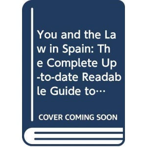 You and the Law in Spain: The Complete Up-to-date Readable Guide to Spanish Law for Foreigners