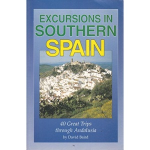 Excursions in Southern Spain: 40 Great Trips Through Andalusia