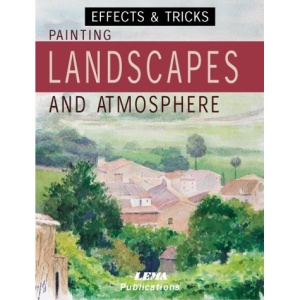Painting Landscapes and Atmosphere: Effects and Tricks (Effects & tricks)