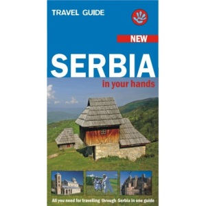 Serbia in Your Hands: All You Need for Travelling Through Serbia in One Guide