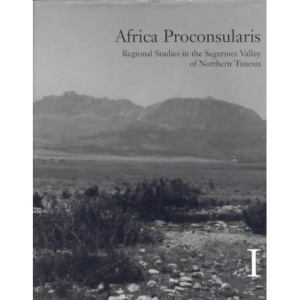 Africa Proconsularis: v. 1-2: Regional Studies in the Segermes Valley of Northern Tunisia