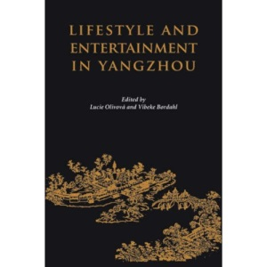 Lifestyle and Entertainment in Yangzhou (NIAS Studies in Asian Topics): No. 4 (NIAS Studies in Asian Topics Series)