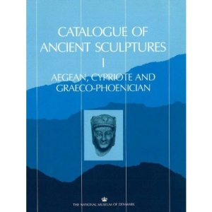 Catalogue of Ancient Sculptures: Aegean, Cypriote and Graeco-Phoenician Pt. 1