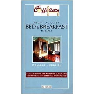 Caffelletto: High Quality Bed and Breakfast in Italy: New Edition 1999: Extended & Updated (Bed & Breakfast Guide)