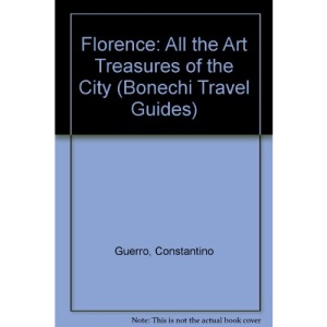 Florence: All the Art Treasures of the City (Bonechi Travel Guides)