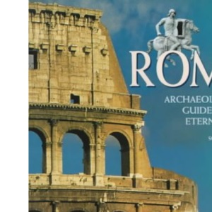 Rome: Archaeological Guide to the Eternal City