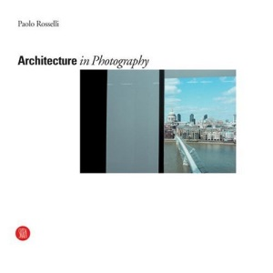 Architecture in Photography: The Work of Paolo Rosselli