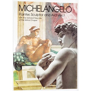 Michelangelo Painter, Sculptor and Architect with the Restored Frescoes of the Sistine Chapel and of the Last Judgement