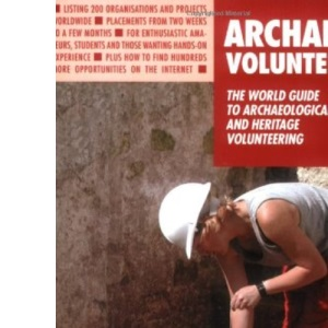 Archaeo-volunteers (Archaeo-Volunteers: The World Guide to Archaeological &)