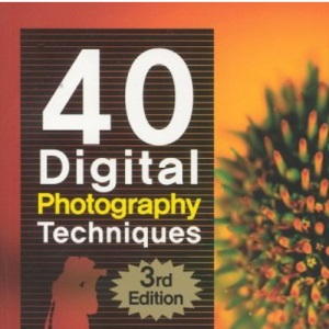 40 Digital Photography Techniques, 3rd Edition
