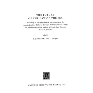 The Future of the Law of the Sea: Proceedings of the Symposium on the Future of the Sea 26 and 27 June 1972.