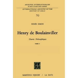 Henry De Boulainviller Tome II, Oeuvres Philosophiques: 0euvres philosophiques (Archives Internationales D'histoire Des Idees./International Archives of the History of Ideas)
