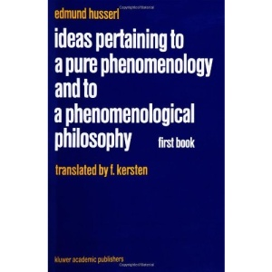 Ideas Pertaining to a Pure Phenomenology and to a Phenomenological Philosophy: First Book: General Introduction to a Pure Phenomenology: General ... Edmund Husserl - Collected Works)