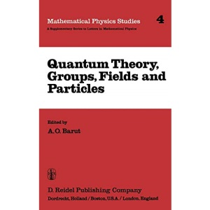 Quantum Theory, Groups, Fields and Particles: 4 (Mathematical Physics Studies)