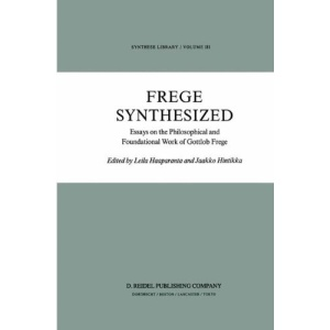 Frege Synthesized: Essays on the Philosophical and Foundational Work of Gottlob Frege (Synthese Library)