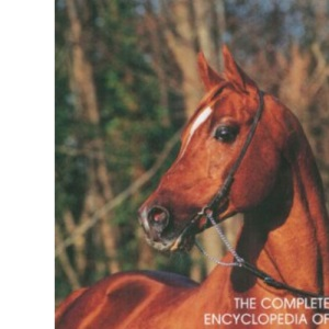 The Complete Encyclopedia of Horses: Includes Caring for Your Horse and All Equestrian Sports and Skills