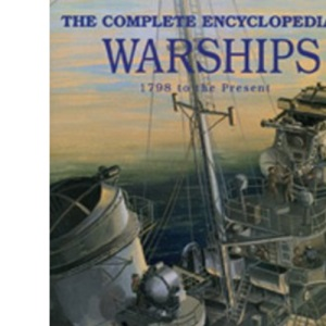 The Complete Encyclopedia of Warships: 1798 - 2006