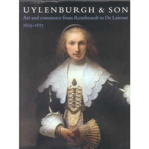 Uylenburgh and Son: Art and Commerce from Rembrandt to De Lairesse, 1625-1675
