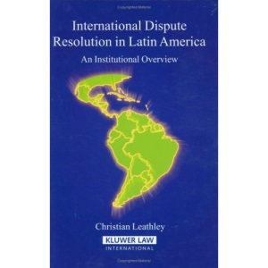 International Dispute Resolution in Latin America: An Institutional Overview