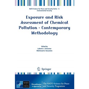 Exposure and Risk Assessment of Chemical Pollution - Contemporary Methodology (NATO Science for Peace and Security Series C: Environmental Security)