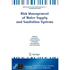 Risk Management of Water Supply and Sanitation Systems (NATO Science for Peace and Security Series C: Environmental Security)
