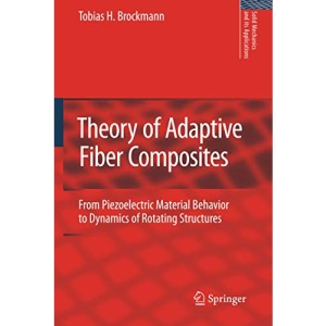 Theory of Adaptive Fiber Composites: From Piezoelectric Material Behavior to Dynamics of Rotating Structures (Solid Mechanics and Its Applications)