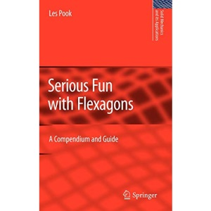 Serious Fun with Flexagons: A Compendium and Guide: 164 (Solid Mechanics and Its Applications)