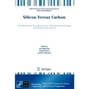 Silicon Versus Carbon: Fundamental Nanoprocesses, Nanobiotechnology and Risks Assessment (NATO Science for Peace and Security Series B: Physics and Biophysics)
