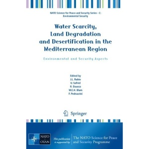 Water Scarcity, Land Degradation and Desertification in the Mediterranean Region: Environmental and Security Aspects (NATO Science for Peace and Security Series C: Environmental Security)