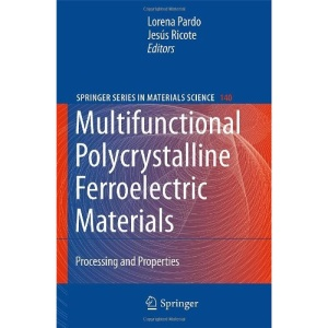 Multifunctional Polycrystalline Ferroelectric Materials: Processing and Properties: Preparation and Properties (Springer Series in Materials Science)