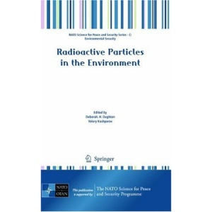 Radioactive Particles in the Environment (NATO Science for Peace and Security Series C: Environmental Security)