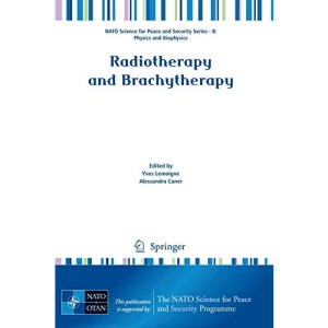 Radiotherapy and Brachytherapy (NATO Science for Peace and Security Series B: Physics and Biophysics)