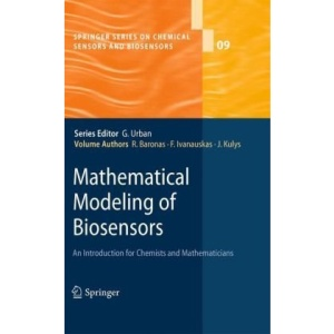 Mathematical Modeling of Biosensors: An Introduction for Chemists and Mathematicians (Springer Series on Chemical Sensors and Biosensors)