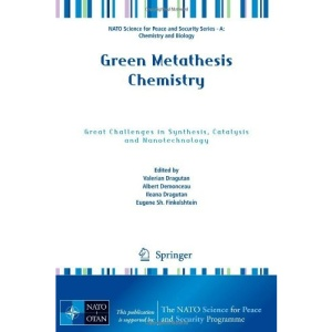 Green Metathesis Chemistry: Great Challenges in Synthesis, Catalysis and Nanotechnology (NATO Science for Peace and Security Series A: Chemistry and Biology)