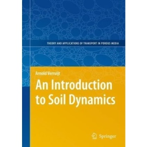 An Introduction to Soil Dynamics (Theory and Applications of Transport in Porous Media)