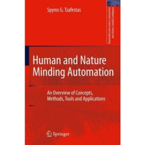 Human and Nature Minding Automation: An Overview of Concepts, Methods, Tools and Applications (Intelligent Systems, Control and Automation: Science and Engineering)