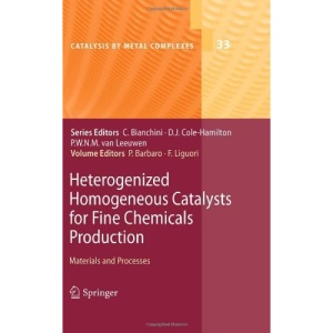 Heterogenized Homogeneous Catalysts for Fine Chemicals Production: Materials and Processes (Catalysis by Metal Complexes)