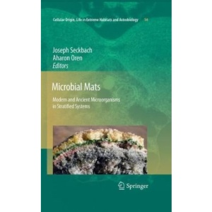 Microbial Mats: Modern and Ancient Microorganisms in Stratified Systems (Cellular Origin, Life in Extreme Habitats and Astrobiology)