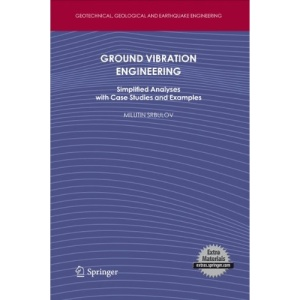 Ground Vibration Engineering: Simplified Analyses with Case Studies and Examples (Geotechnical, Geological, and Earthquake Engineering)