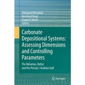 Carbonate Depositional Systems: Assessing Dimensions and Controlling Parameters: The Bahamas, Belize and the Persian/Arabian Gulf