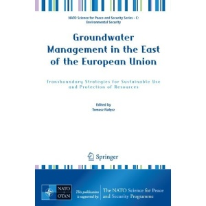 Groundwater Management in the East of the European Union: Transboundary Strategies for Sustainable Use and Protection of Resources (NATO Science for ... Security Series C: Environmental Security)