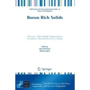 Boron Rich Solids: Sensors, Ultra High Temperature Ceramics, Thermoelectrics, Armor (NATO Science for Peace and Security Series B: Physics and Biophysics)