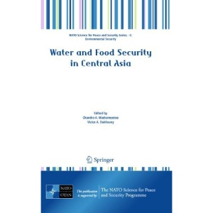 Water and Food Security in Central Asia (NATO Science for Peace and Security Series C: Environmental Security)