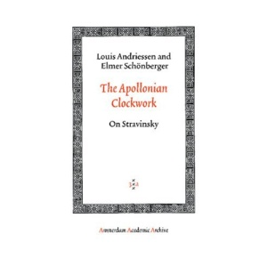 The Apollonian Clockwork: On Stravinsky (Amsterdam University Press - Amsterdam Archaeological Studie)
