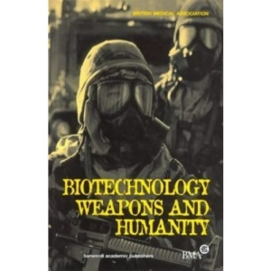 Biotechnology, Weapons and Humanity (British Medical Association)