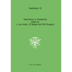 Disturbance in Grasslands: Causes, Effects and Processes (Geobotany)