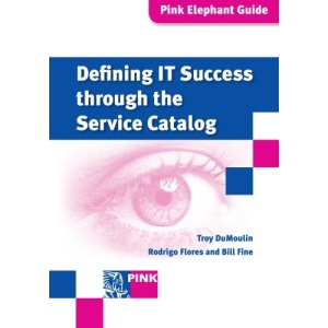 Defining IT Success Through the Service Catalog (Pink Elephant Guides)
