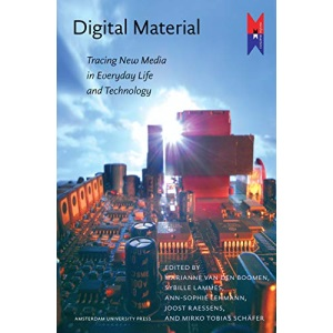 Digital Material: Tracing New Media in Everyday Life and Technology (Mediamatters)