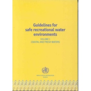Guidelines for Safe Recreational Water Environments: Coastal and Fresh Waters v. 1
